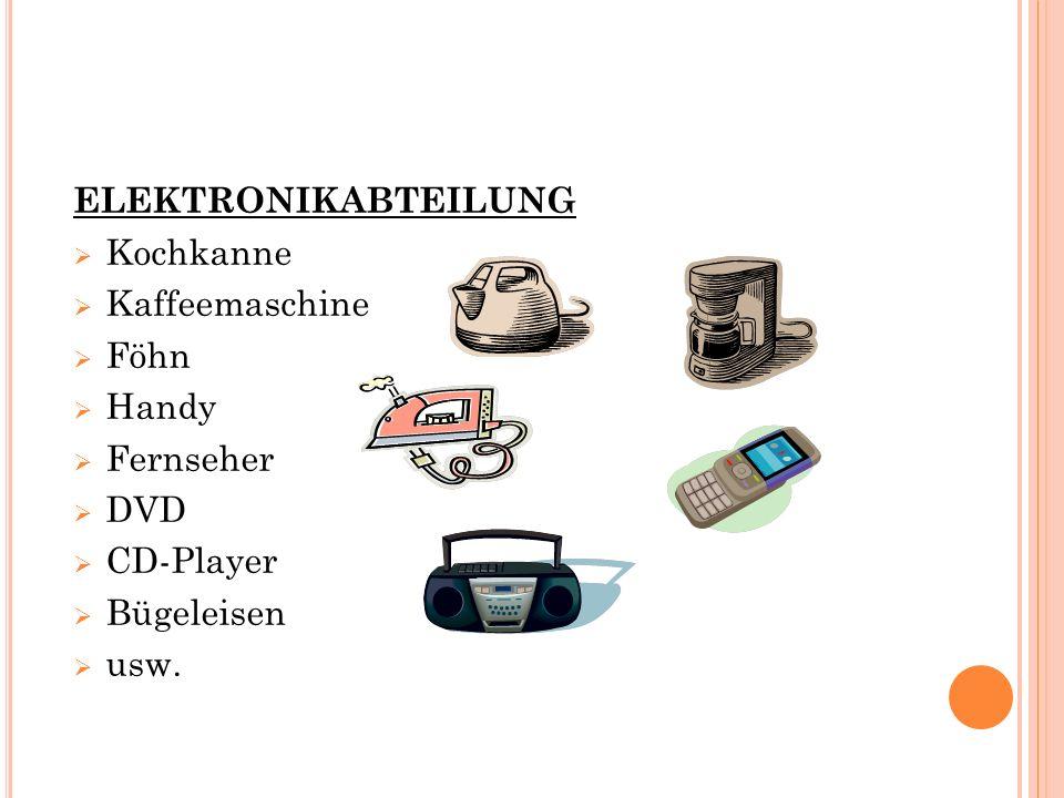 ELEKTRONIKABTEILUNG  Kochkanne  Kaffeemaschine  Föhn  Handy  Fernseher  DVD  CD-Player  Bügeleisen  usw.