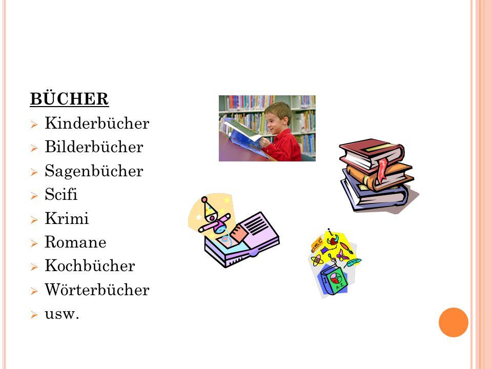 BÜCHER  Kinderbücher  Bilderbücher  Sagenbücher  Scifi  Krimi  Romane  Kochbücher  Wörterbücher  usw.