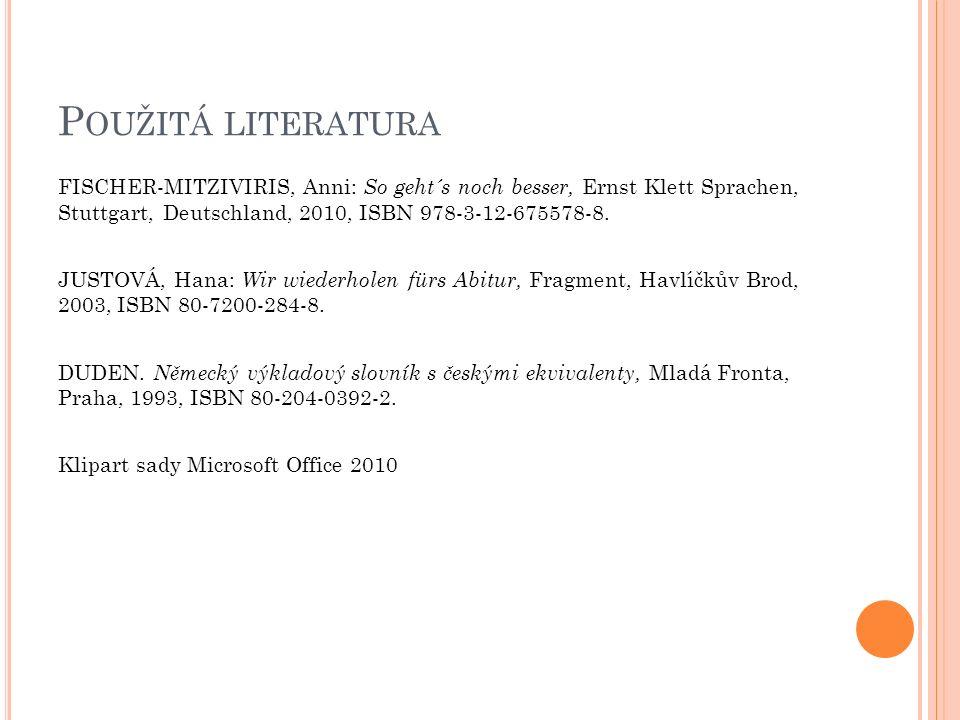 P OUŽITÁ LITERATURA FISCHER-MITZIVIRIS, Anni: So geht´s noch besser, Ernst Klett Sprachen, Stuttgart, Deutschland, 2010, ISBN 978-3-12-675578-8.