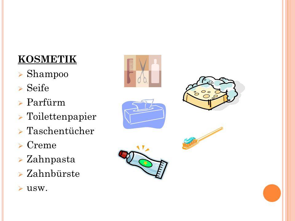 KOSMETIK  Shampoo  Seife  Parfürm  Toilettenpapier  Taschentücher  Creme  Zahnpasta  Zahnbürste  usw.