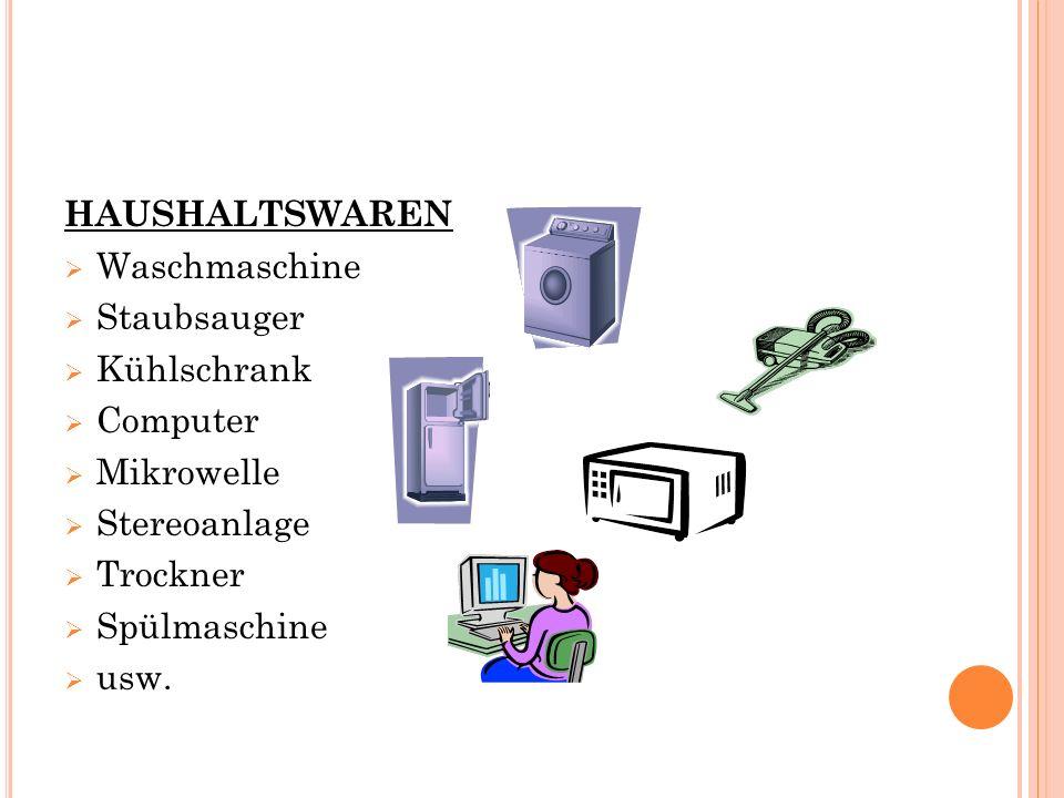 HAUSHALTSWAREN  Waschmaschine  Staubsauger  Kühlschrank  Computer  Mikrowelle  Stereoanlage  Trockner  Spülmaschine  usw.
