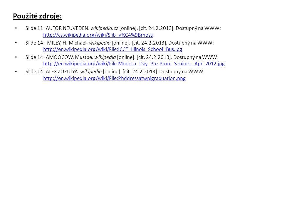 Použité zdroje: Slide 11: AUTOR NEUVEDEN. wikipedia.cz [online].