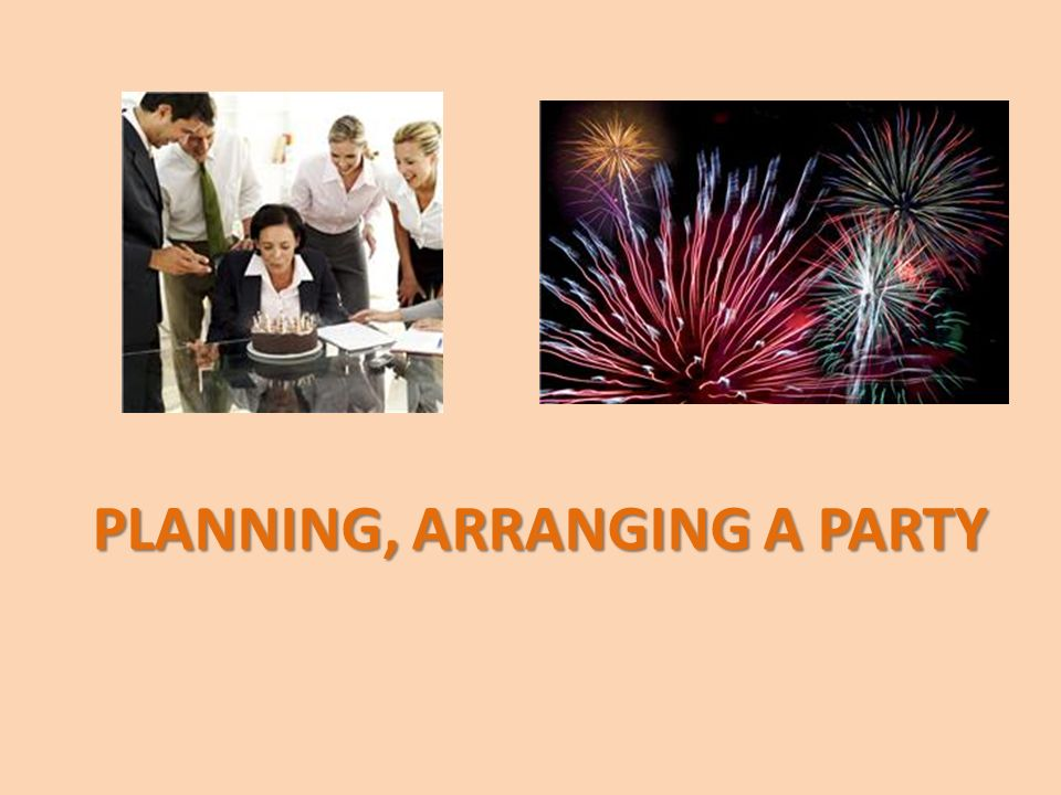 PLANNING, ARRANGING A PARTY