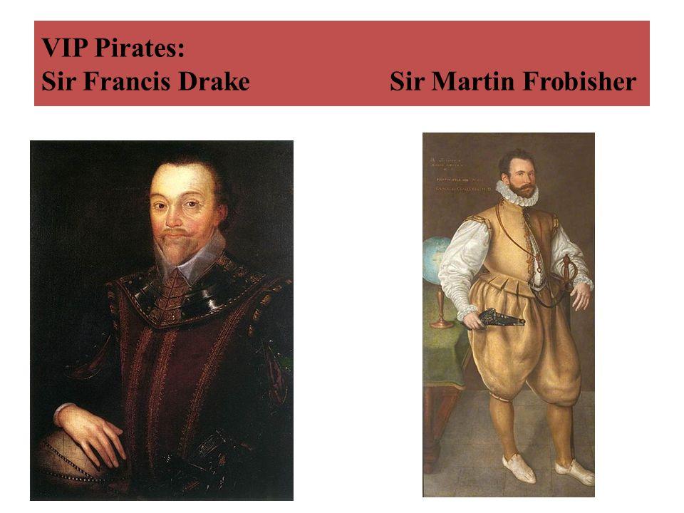 VIP Pirates: Sir Francis Drake Sir Martin Frobisher