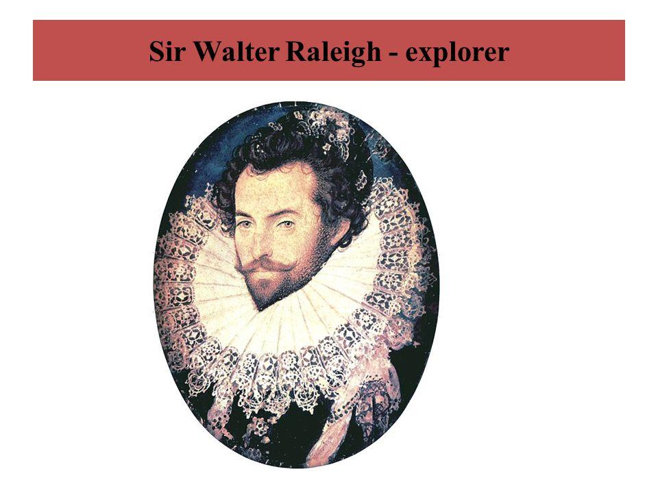 Sir Walter Raleigh - explorer