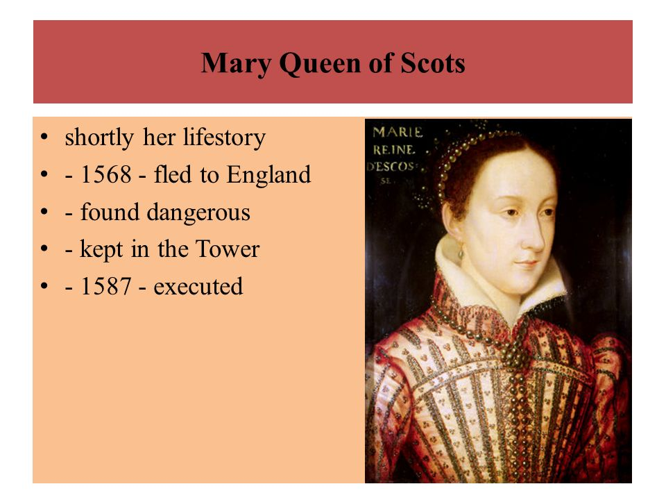 Mary Queen of Scots shortly her lifestory - 1568 - fled to England - found dangerous - kept in the Tower - 1587 - executed