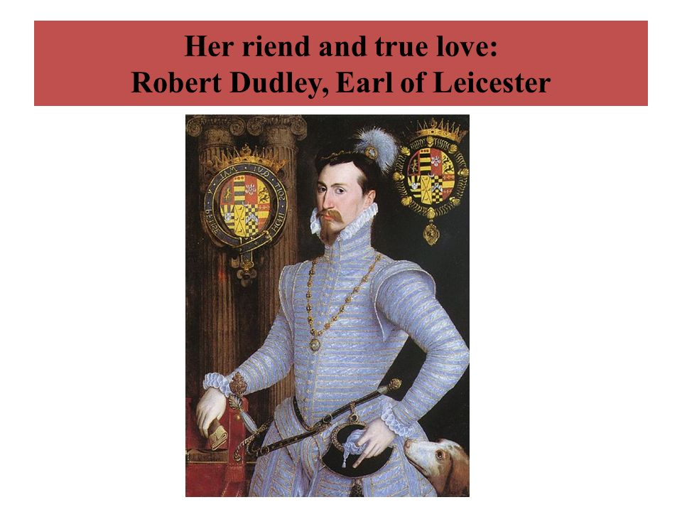 Her riend and true love: Robert Dudley, Earl of Leicester