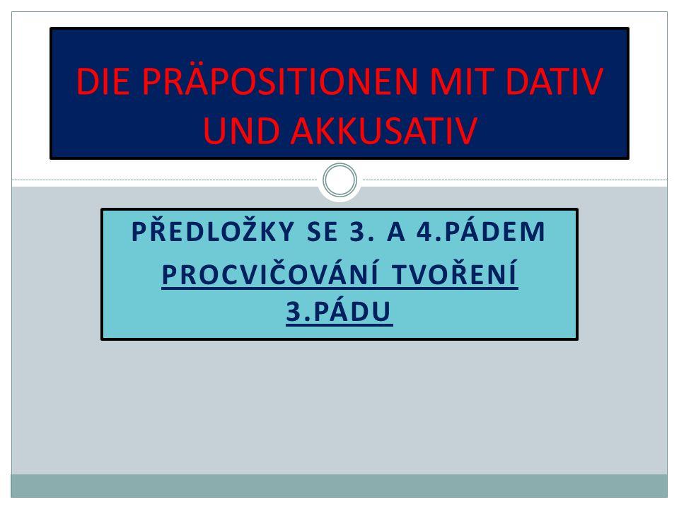 POJĎME SI JE JEŠTĚ JEDNOU VYJMENOVAT: an – na (svisle), u, k auf – na (vodorovně) in – v, do vor - před hinter - za unter – pod über - nad neben – vedle zwischen - mezi