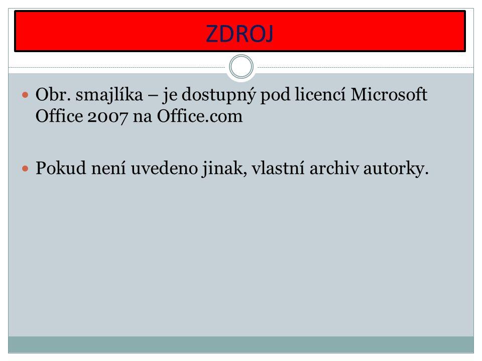 ZDROJ Obr. smajlíka – je dostupný pod licencí Microsoft Office 2007 na Office.com Pokud není uvedeno jinak, vlastní archiv autorky.