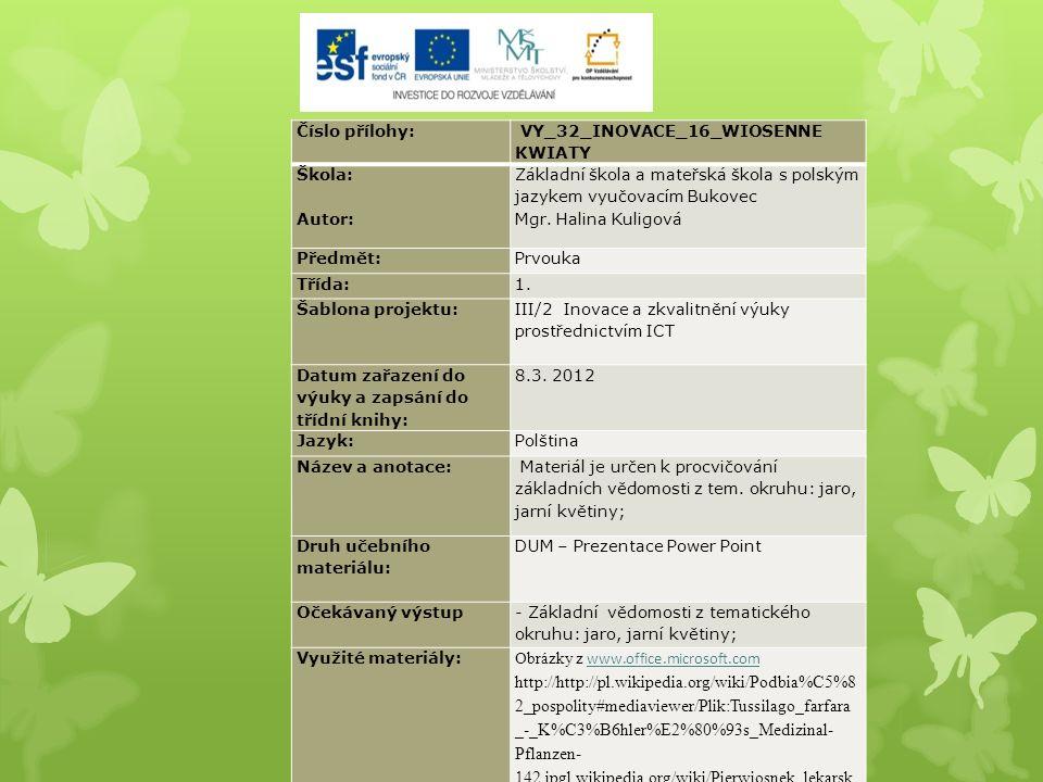 Číslo přílohy: VY_32_INOVACE_16_WIOSENNE KWIATY Škola: Autor: Základní škola a mateřská škola s polským jazykem vyučovacím Bukovec Mgr.