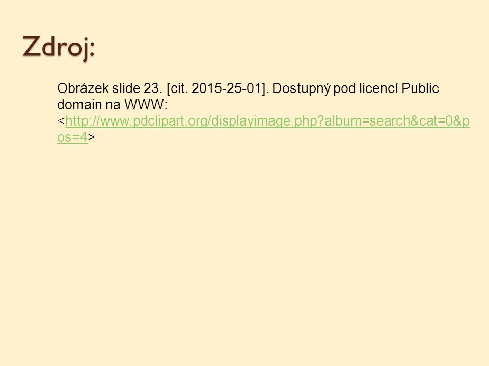 Zdroj: Obrázek slide 23. [cit. 2015-25-01]. Dostupný pod licencí Public domain na WWW: http://www.pdclipart.org/displayimage.php?album=search&cat=0&p