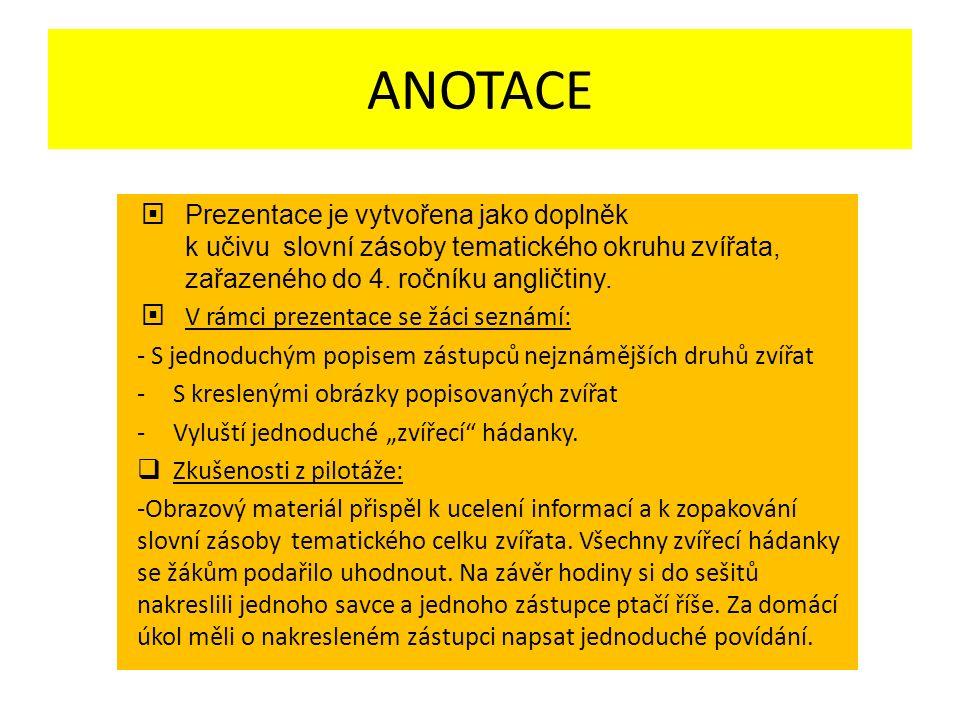 ANOTACE  Prezentace je vytvořena jako doplněk k učivu slovní zásoby tematického okruhu zvířata, zařazeného do 4.