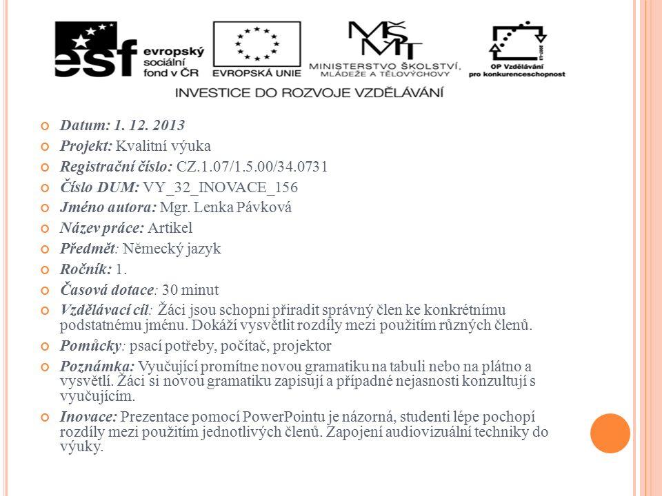 Datum: 1. 12. 2013 Projekt: Kvalitní výuka Registrační číslo: CZ.1.07/1.5.00/34.0731 Číslo DUM: VY_32_INOVACE_156 Jméno autora: Mgr. Lenka Pávková Náz