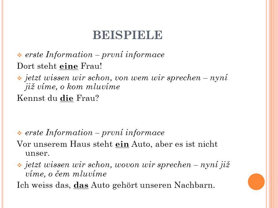 BEISPIELE  erste Information – první informace Dort steht eine Frau!  jetzt wissen wir schon, von wem wir sprechen – nyní již víme, o kom mluvíme Ke