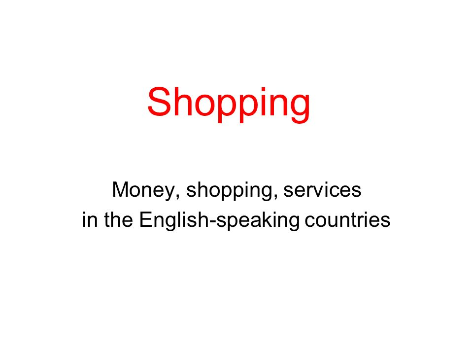 Shopping Money, shopping, services in the English-speaking countries