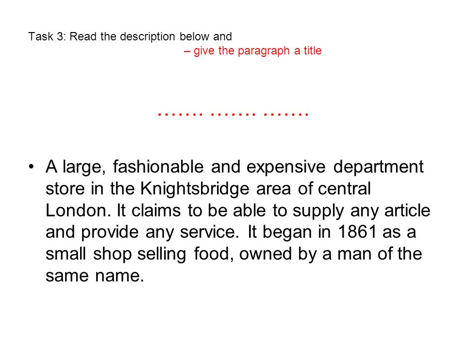 Task 3: Read the description below and – give the paragraph a title ……. ……. ……. A large, fashionable and expensive department store in the Knightsbrid