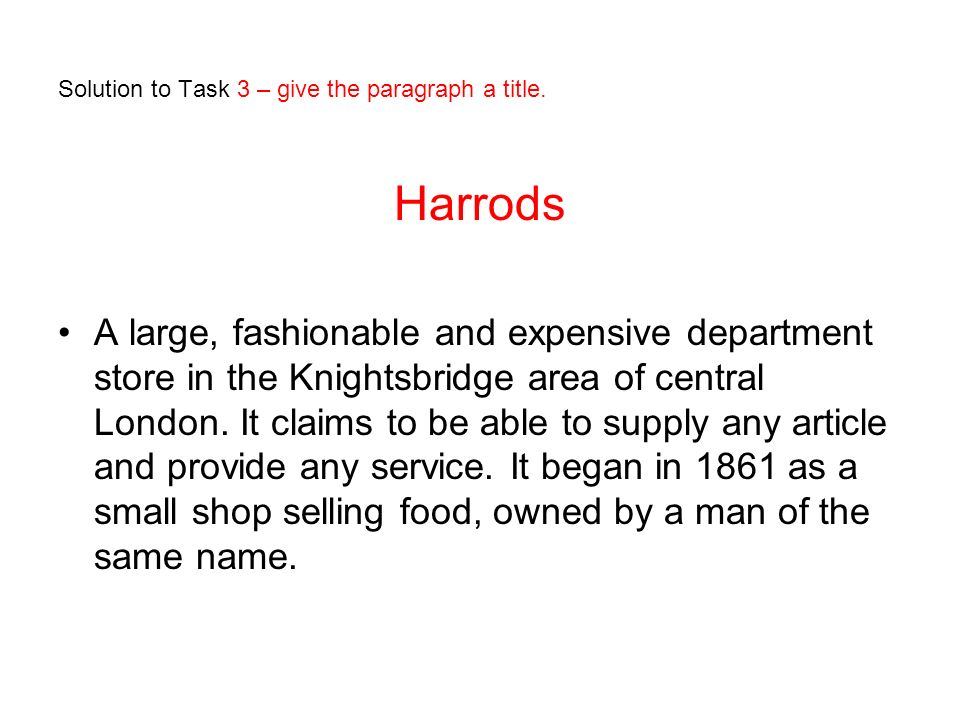 Solution to Task 3 – give the paragraph a title. Harrods A large, fashionable and expensive department store in the Knightsbridge area of central Lond