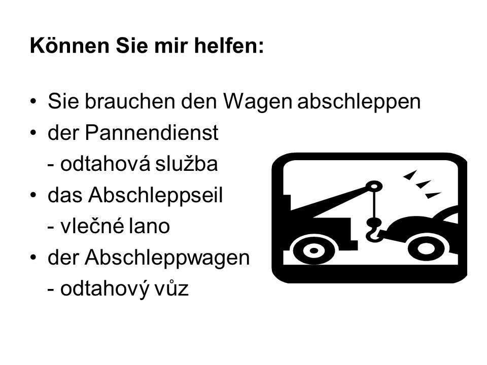 Können Sie mir helfen: Sie brauchen den Wagen abschleppen der Pannendienst - odtahová služba das Abschleppseil - vlečné lano der Abschleppwagen - odtahový vůz
