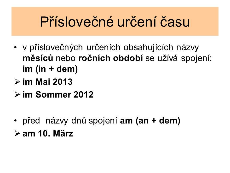 Příslovečné určení času v příslovečných určeních obsahujících názvy měsíců nebo ročních období se užívá spojení: im (in + dem)  im Mai 2013  im Sommer 2012 před názvy dnů spojení am (an + dem)  am 10.