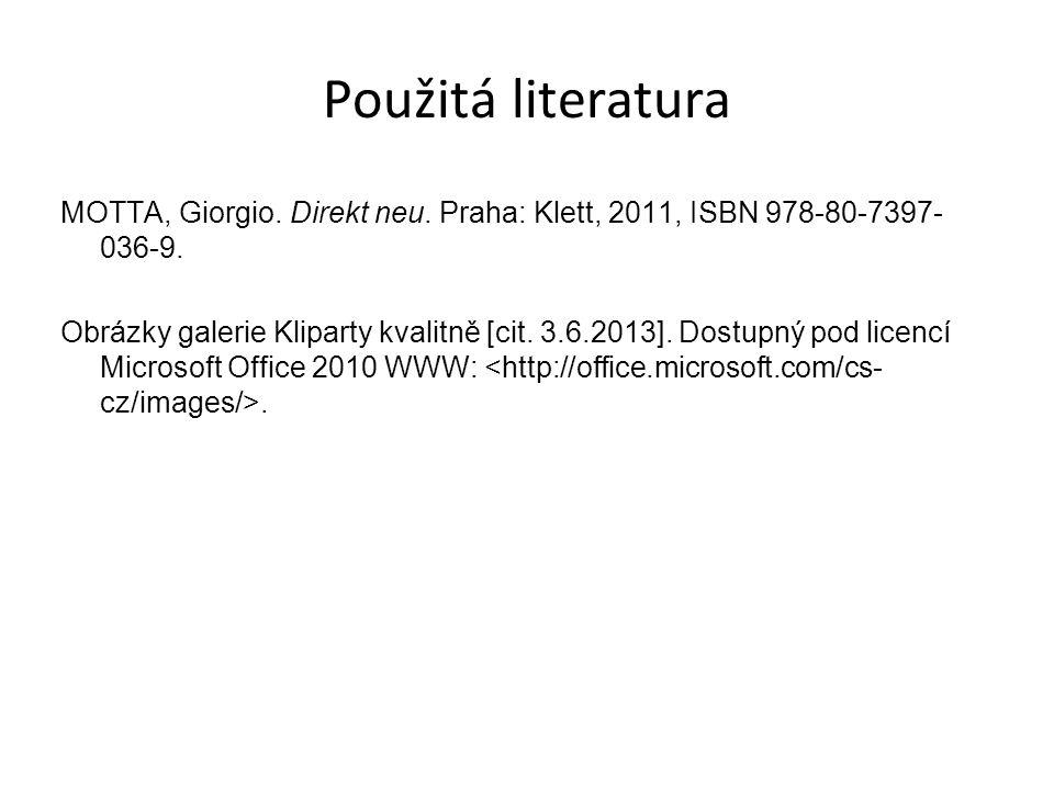Použitá literatura MOTTA, Giorgio. Direkt neu. Praha: Klett, 2011, ISBN 978-80-7397- 036-9. Obrázky galerie Kliparty kvalitně [cit. 3.6.2013]. Dostupn