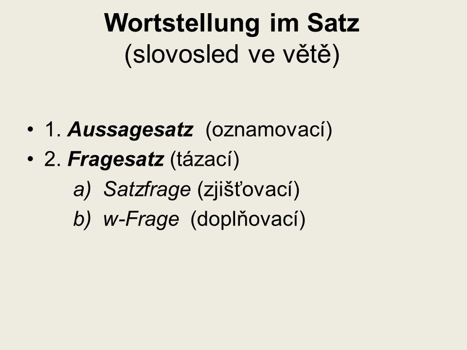 Wortstellung im Satz (slovosled ve větě) 1. Aussagesatz (oznamovací) 2.