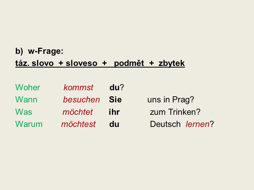 b) w-Frage: táz.slovo + sloveso + podmět + zbytek Woher kommst du.