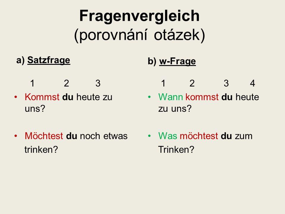 Fragenvergleich (porovnání otázek) a) Satzfrage 1 2 3 Kommst du heute zu uns.