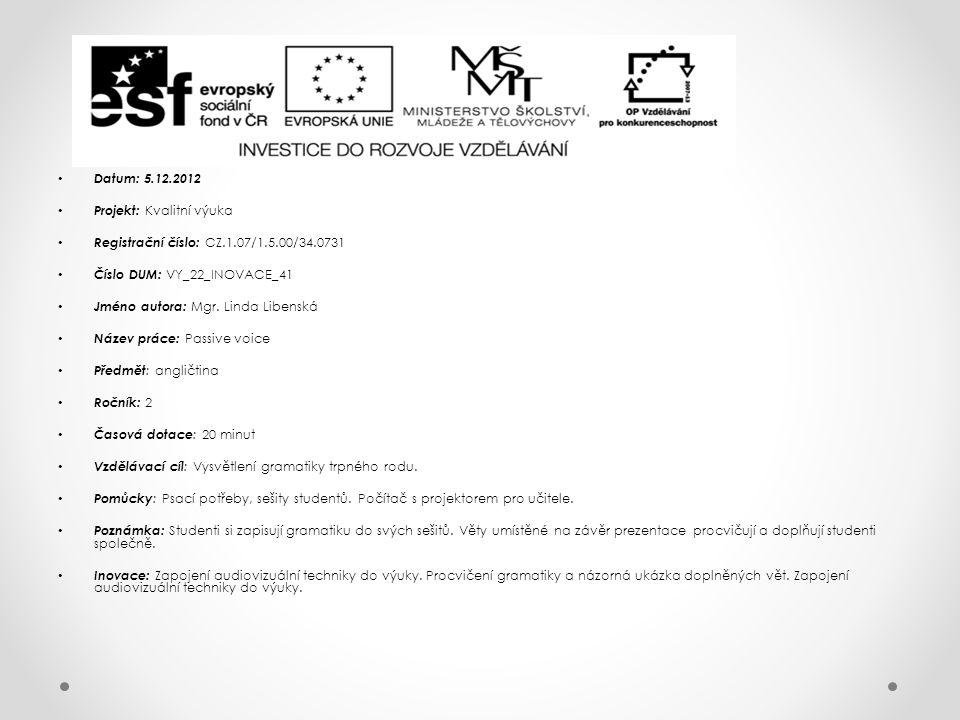 Datum: 5.12.2012 Projekt: Kvalitní výuka Registrační číslo: CZ.1.07/1.5.00/34.0731 Číslo DUM: VY_22_INOVACE_41 Jméno autora: Mgr.