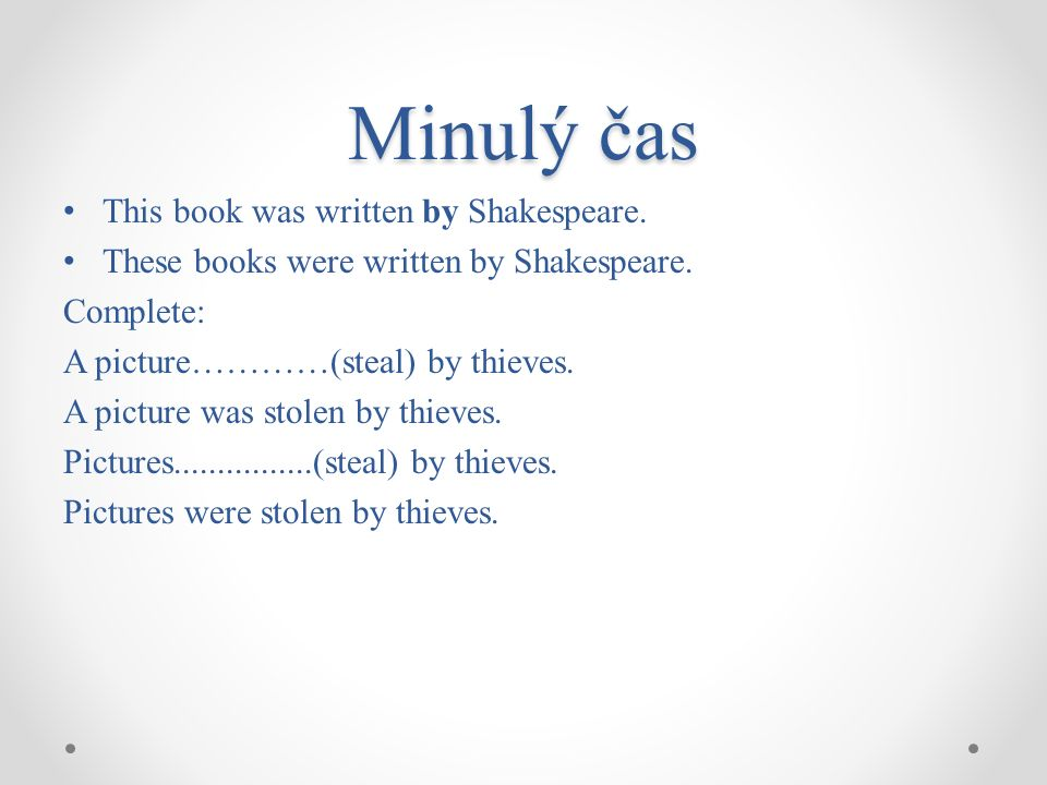 Minulý čas This book was written by Shakespeare. These books were written by Shakespeare.