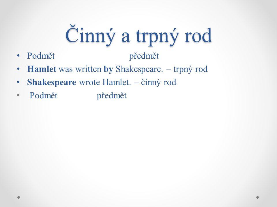 Činný a trpný rod Podmět předmět Hamlet was written by Shakespeare.
