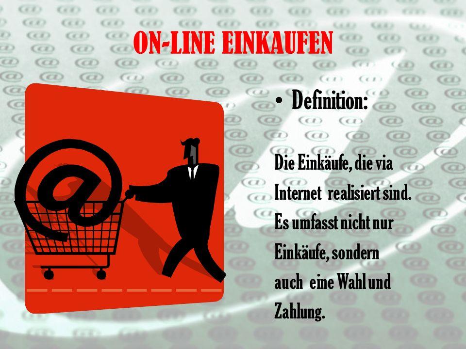 ON-LINE EINKAUFEN Definition: Die Einkäufe, die via Internet realisiert sind.