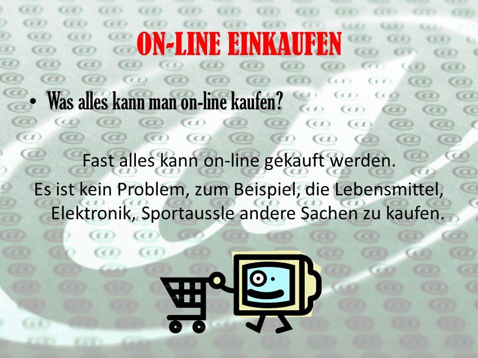 Was alles kann man on-line kaufen. Fast alles kann on-line gekauft werden.