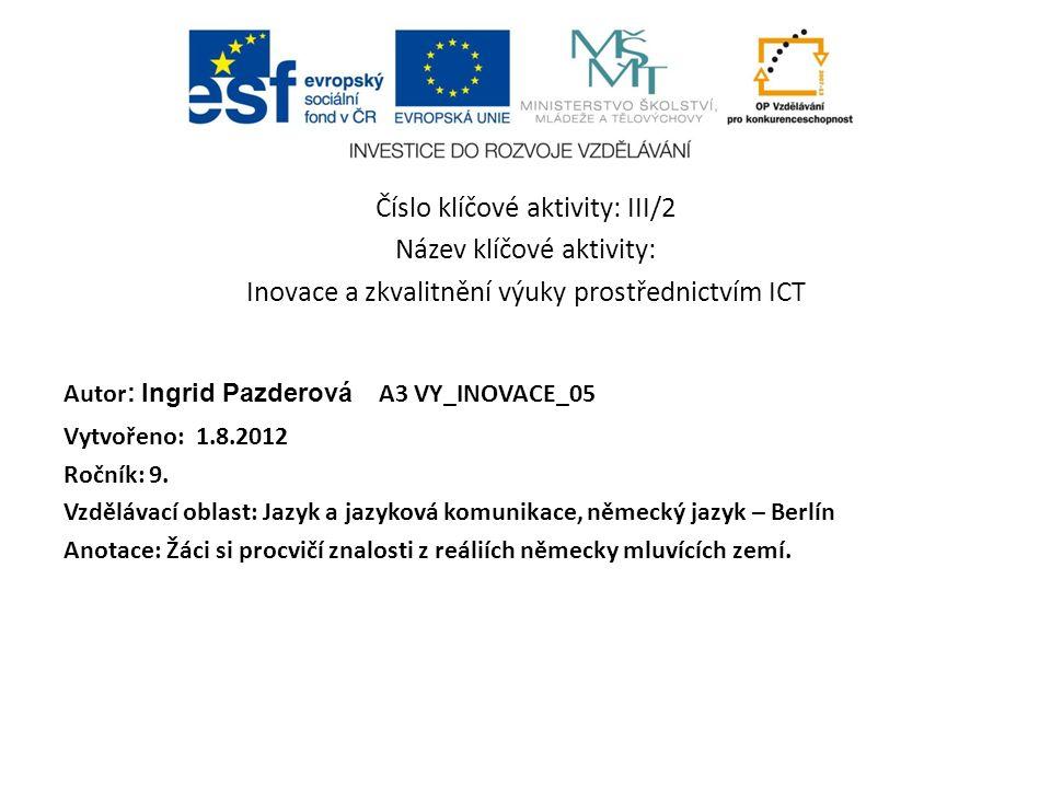 Číslo klíčové aktivity: III/2 Název klíčové aktivity: Inovace a zkvalitnění výuky prostřednictvím ICT Autor : Ingrid Pazderová A3 VY_INOVACE_05 Vytvořeno: 1.8.2012 Ročník: 9.