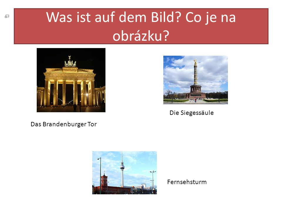Was ist auf dem Bild Co je na obrázku Das Brandenburger Tor Die Siegessäule Fernsehsturm