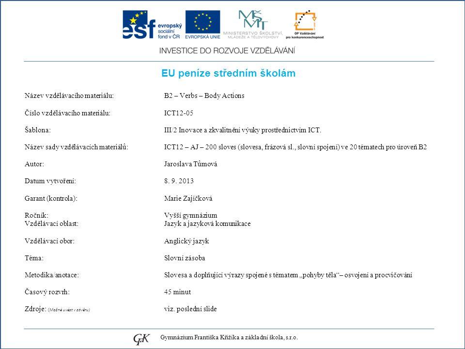 EU peníze středním školám Název vzdělávacího materiálu: B2 – Verbs – Body Actions Číslo vzdělávacího materiálu: ICT12-05 Šablona: III/2 Inovace a zkvalitnění výuky prostřednictvím ICT.