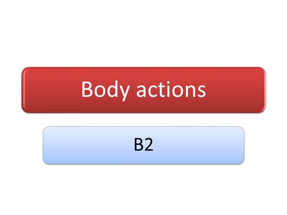Body actions B2