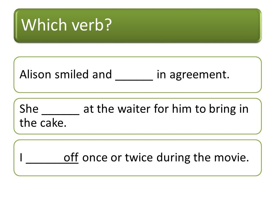 Which verb. Alison smiled and ______ in agreement.