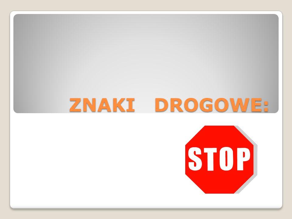 ZNAKI DROGOWE:
