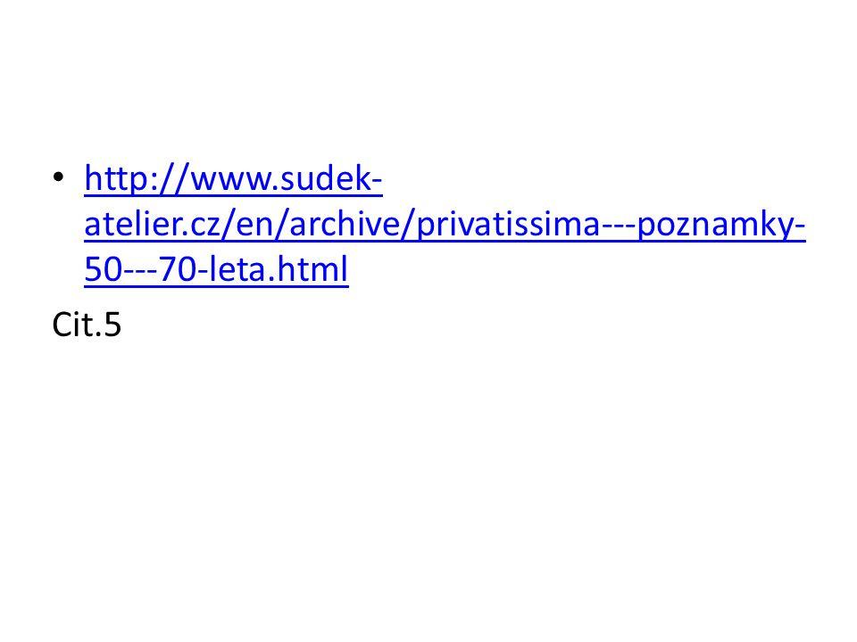 http://www.sudek- atelier.cz/en/archive/privatissima---poznamky- 50---70-leta.html http://www.sudek- atelier.cz/en/archive/privatissima---poznamky- 50---70-leta.html Cit.5