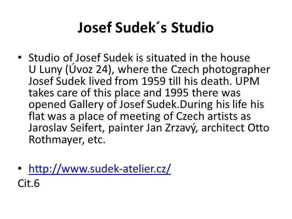 Josef Sudek´s Studio Studio of Josef Sudek is situated in the house U Luny (Úvoz 24), where the Czech photographer Josef Sudek lived from 1959 till his death.