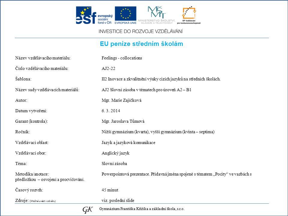 EU peníze středním školám Název vzdělávacího materiálu: Feelings - collocations Číslo vzdělávacího materiálu: AJ2-22 Šablona: II2 Inovace a zkvalitnění výuky cizích jazyků na středních školách.