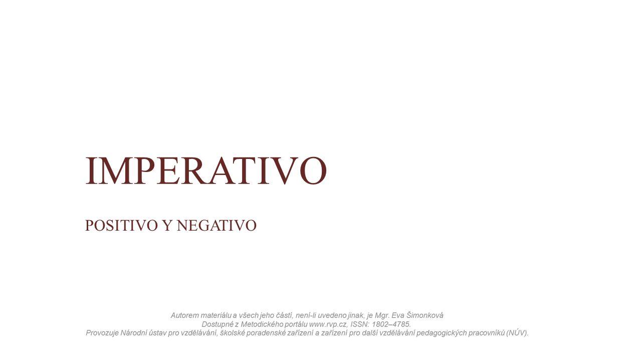 AnotaceIMPERATIVO Klíčová slovaimperativo, habla, no comas, tú, negativo PředmětŠpanělský jazyk AutorMgr.