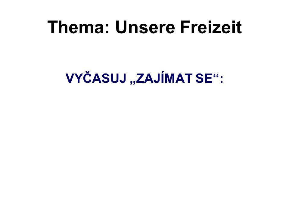 """Thema: Unsere Freizeit VYČASUJ """"ZAJÍMAT SE"""":"""