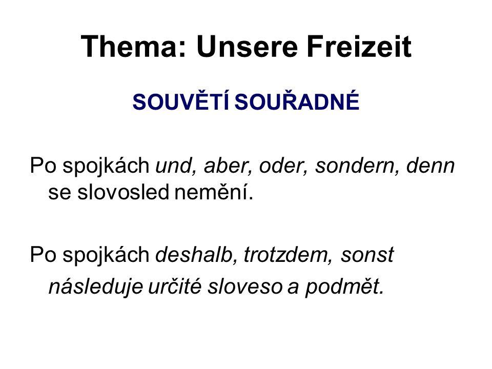 Thema: Unsere Freizeit SOUVĚTÍ SOUŘADNÉ Po spojkách und, aber, oder, sondern, denn se slovosled nemění.