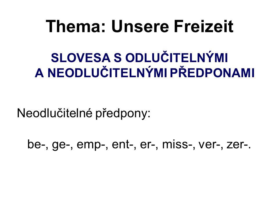 Thema: Unsere Freizeit SLOVESA S ODLUČITELNÝMI A NEODLUČITELNÝMI PŘEDPONAMI Neodlučitelné předpony: be-, ge-, emp-, ent-, er-, miss-, ver-, zer-.