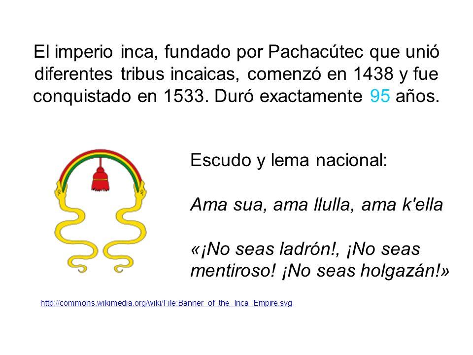 El imperio inca, fundado por Pachacútec que unió diferentes tribus incaicas, comenzó en 1438 y fue conquistado en 1533.
