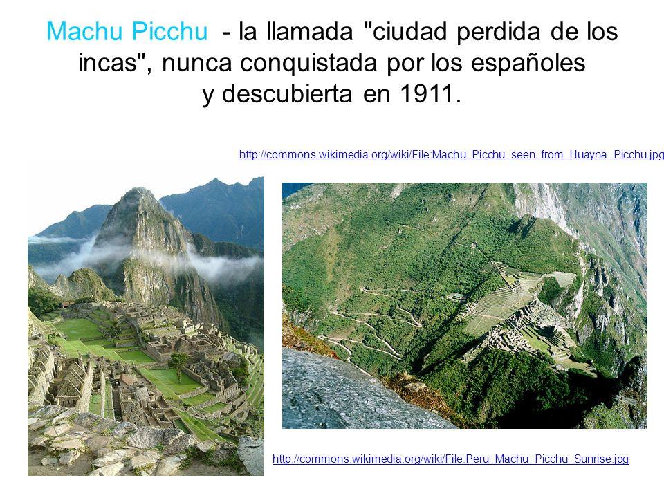 Machu Picchu - la llamada ciudad perdida de los incas , nunca conquistada por los españoles y descubierta en 1911.