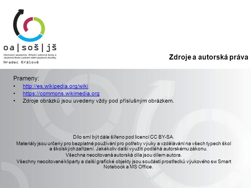 Zdroje a autorská práva Prameny: http://es.wikipedia.org/wiki https://commons.wikimedia.org Zdroje obrázků jsou uvedeny vždy pod příslušným obrázkem.