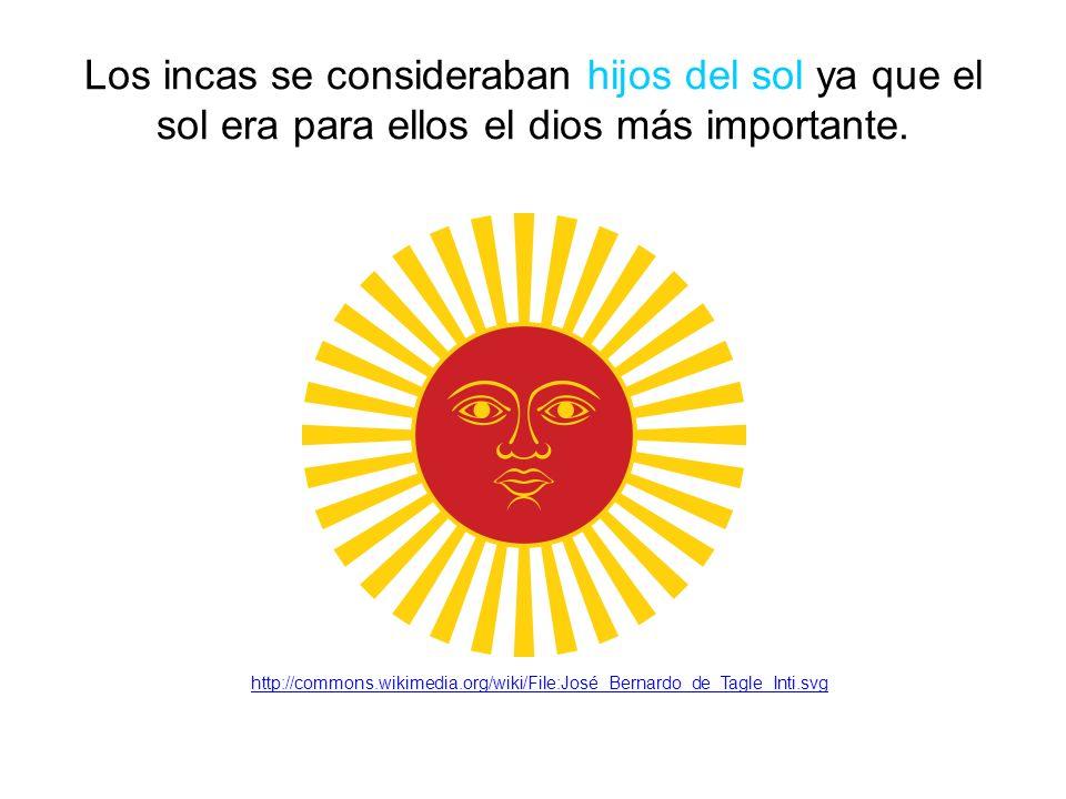 Los incas se consideraban hijos del sol ya que el sol era para ellos el dios más importante.