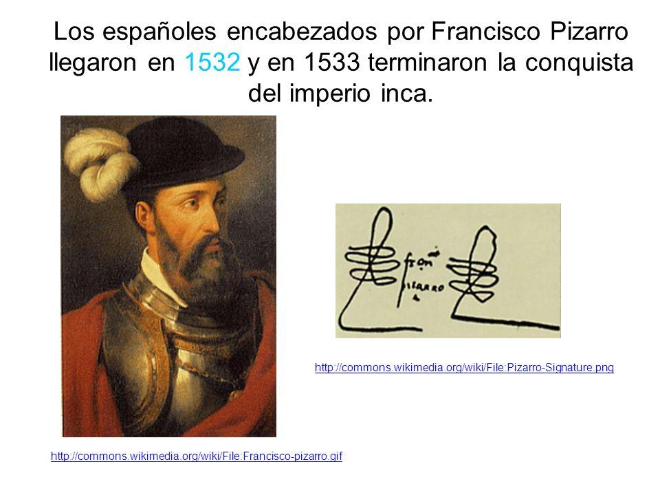 Los españoles encabezados por Francisco Pizarro llegaron en 1532 y en 1533 terminaron la conquista del imperio inca.